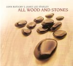 John Batdorf & James Lee Stanley | All Wood And Stones