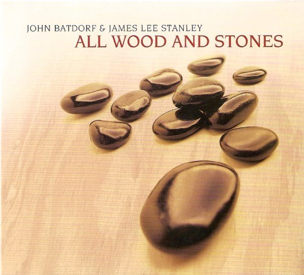 John Batdorf and James Lee Stanley | All Wood And Stones