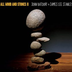 Jahn Batdorf & James Lee Stanley | All Wood and Stones II